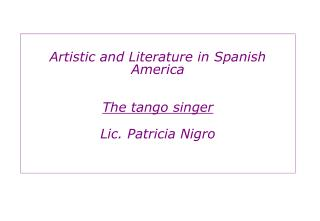 Artistic and Literature in Spanish America The tango singer Lic. Patricia Nigro