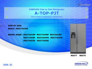 SAMSUNG Side by Side Refrigerator A-TOP-PJT New product training for refrigerator