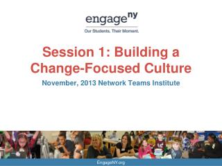 Session 1: Building a  Change-Focused Culture