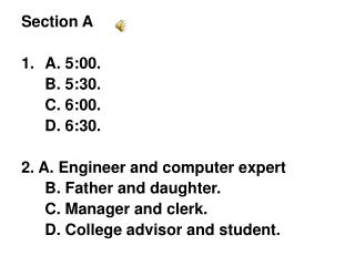 Section A A. 5:00.		 	B. 5:30. 	C. 6:00. 	D. 6:30. 2. A. Engineer and computer expert