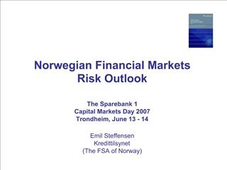 Norwegian Financial Markets   Risk Outlook  The Sparebank 1  Capital Markets Day 2007 Trondheim, June 13 - 14  Emil Stef