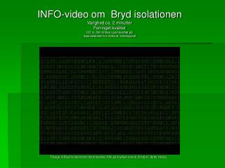 INFO-video om  Bryd isolationen Varighed ca. 2 minutter Forringet kvalitet
