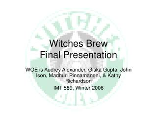 Witches Brew  Final Presentation