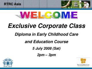 Exclusive Corporate Class Diploma in Early Childhood Care  and Education Course 5 July 2008 Sat 2pm   3pm