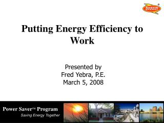 Putting Energy Efficiency to Work