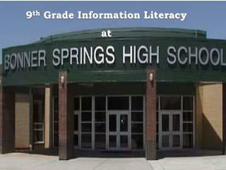9 th  Grade Information Literacy at