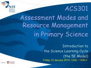 ACS301  Assessment Modes and Resource Management in Primary Science  Introduction to