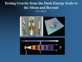 Testing Gravity from the Dark Energy Scale to the Moon and Beyond C.D. Hoyle