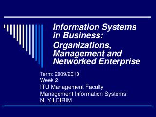 Term: 2009/2010 Week 2 ITU Management Faculty Management Information Systems N. YILDIRIM
