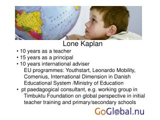 Lone  Kaplan  10  years  as a  teacher 15  years as a principal
