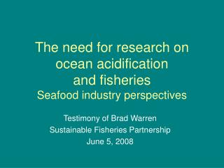 The need for research on ocean acidification  and fisheries Seafood industry perspectives