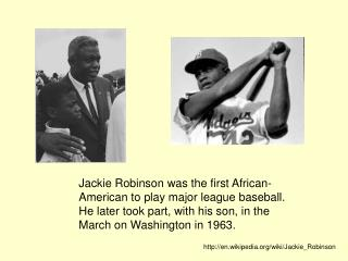 Jackie Robinson was the first African- American to play major league baseball.