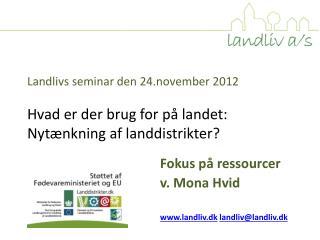 Fokus på ressourcer v . Mona Hvid landliv.dk landliv@landliv.dk