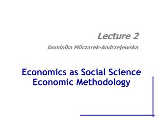Economics as Social Science Economic Methodology