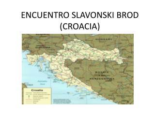 ENCUENTRO SLAVONSKI BROD (CROACIA)