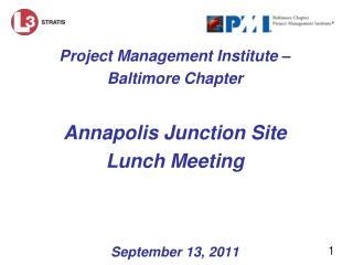 Project Management Institute –  Baltimore Chapter  Annapolis Junction Site  Lunch Meeting