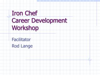 Iron Chef Career Development Workshop