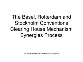 The Basel, Rotterdam and Stockholm Conventions Clearing House Mechanism Synergies Process