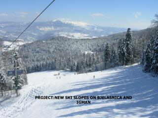 PROJECT:NEW SKI SLOPES ON BJELASNICA AND IGMAN