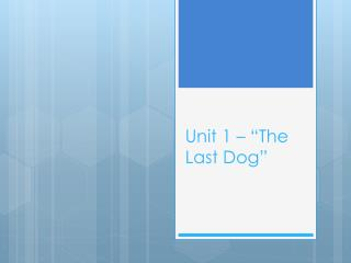 "Unit 1 – ""The Last Dog"""