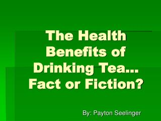 The Health Benefits of Drinking Tea… Fact or Fiction?