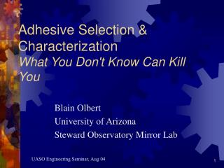 Adhesive Selection & Characterization What You Don't Know Can Kill You