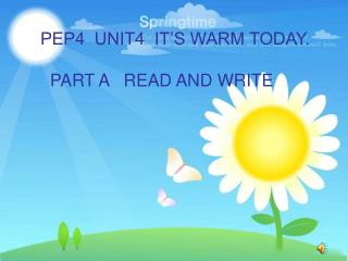 PEP4  UNIT4  IT'S WARM TODAY.   PART A   READ AND WRITE