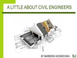 A LITTLE ABOUT CIVIL ENGINEERS