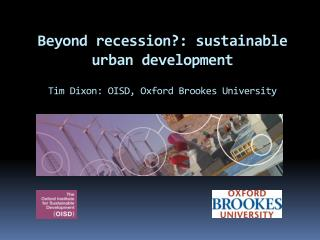 Beyond recession?: sustainable urban development Tim Dixon: OISD, Oxford Brookes University