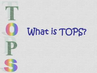 What is TOPS?