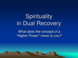 Spirituality  in Dual Recovery