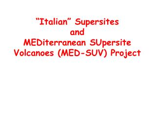 """Italian"" Supersites  and  MEDiterranean SUpersite Volcanoes (MED-SUV) Project"