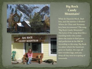Big Rock Candy Mountain!