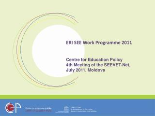 ERI SEE Work Programme 2011 Centre for Education Policy  4th Meeting of the SEEVET-Net,