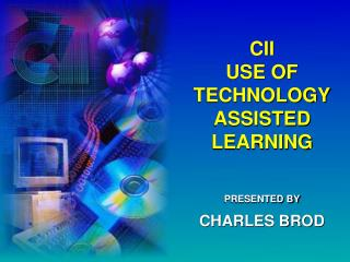 CII USE OF TECHNOLOGY ASSISTED LEARNING