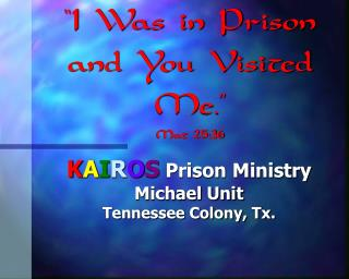 """I Was in Prison and You Visited Me."" Mat 25:36"