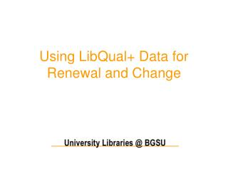 Using LibQual+ Data for Renewal and Change
