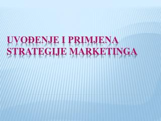 Uvođenje i primjena strategije marketinga
