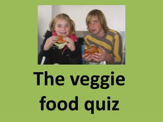 The veggie  food quiz