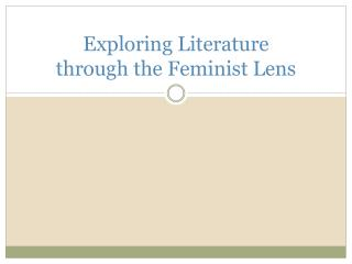 Exploring Literature  through the Feminist Lens