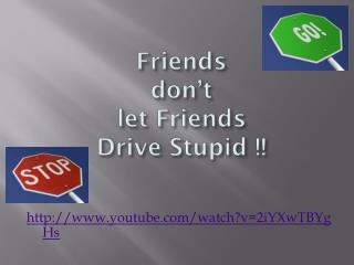 Friends don't let Friends Drive Stupid !!