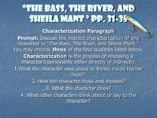 the bass, the river, and sheila mant essay The bass, the river, and sheila mant essay sample in the short story the bass, the river, and sheila mant, the narrator becomes fond of a girl at the river where he is vacationing.