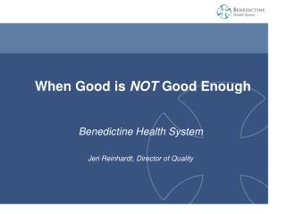 When Good is  NOT  Good Enough