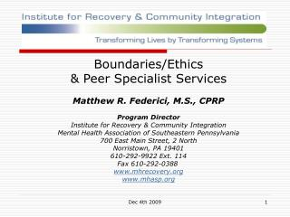 Boundaries/Ethics  & Peer Specialist Services Matthew R. Federici, M.S., CPRP Program Director Institute for Recover