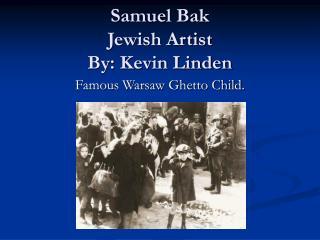 Samuel Bak Jewish Artist By: Kevin Linden