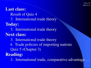 Class 16 March 22 Last class: Result of Quiz 4 3. International trade theory Today: