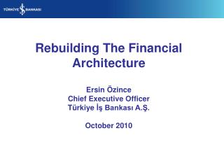 Rebuilding The Financial Architecture Ersin Özince Chief Executive Officer