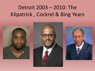 Detroit 2003 – 2010: The Kilpatrick , Cockrel & Bing Years