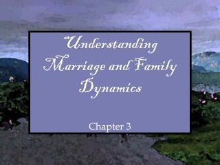 Understanding Marriage and Family Dynamics Chapter 3