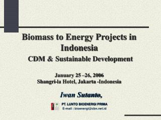 Biomass to Energy Projects in Indonesia CDM & Sustainable Development January 25 –26, 2006 Shangri-la Hotel, Jakar